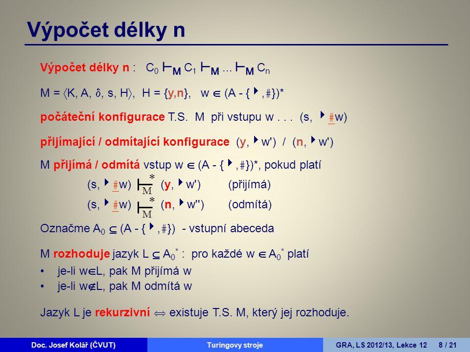 Doc. Josef Kolář (ČVUT)Prohledávání grafůGRA, LS 2010/11, Lekce 4 8 / 15Doc. Josef Kolář (ČVUT)Turingovy strojeGRA, LS 2012/13, Lekce 12 8 / 21 Výpoče