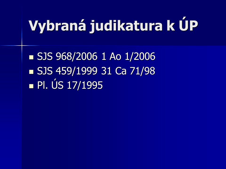 Vybraná judikatura k ÚP SJS 968/2006 1 Ao 1/2006 SJS 968/2006 1 Ao 1/2006 SJS 459/1999 31 Ca 71/98 SJS 459/1999 31 Ca 71/98 Pl.