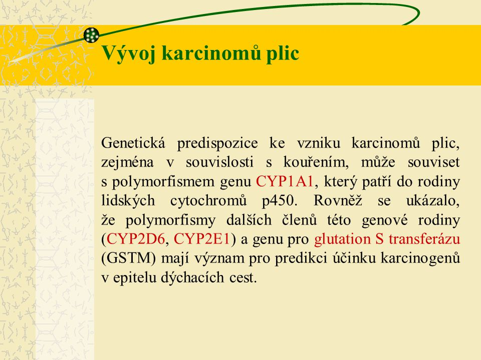 Genetická predispozice ke vzniku karcinomů plic, zejména v souvislosti s kouřením, může souviset s polymorfismem genu CYP1A1, který patří do rodiny li