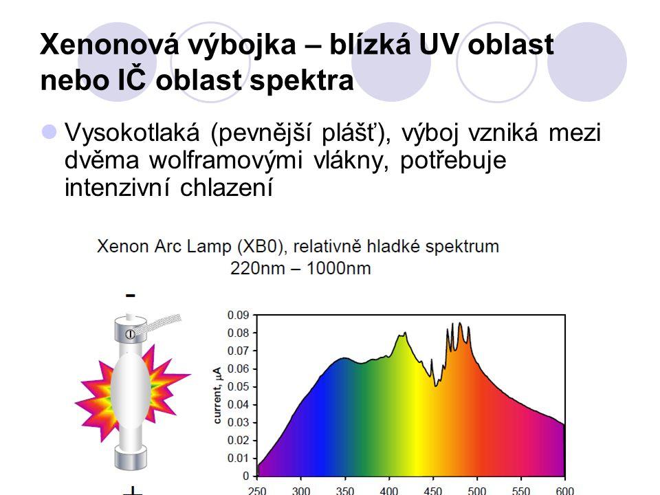 Xenonová výbojka – blízká UV oblast nebo IČ oblast spektra Vysokotlaká (pevnější plášť), výboj vzniká mezi dvěma wolframovými vlákny, potřebuje intenzivní chlazení
