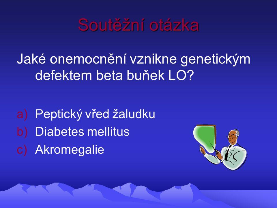 Soutěžní otázka Jaké onemocnění vznikne genetickým defektem beta buňek LO.