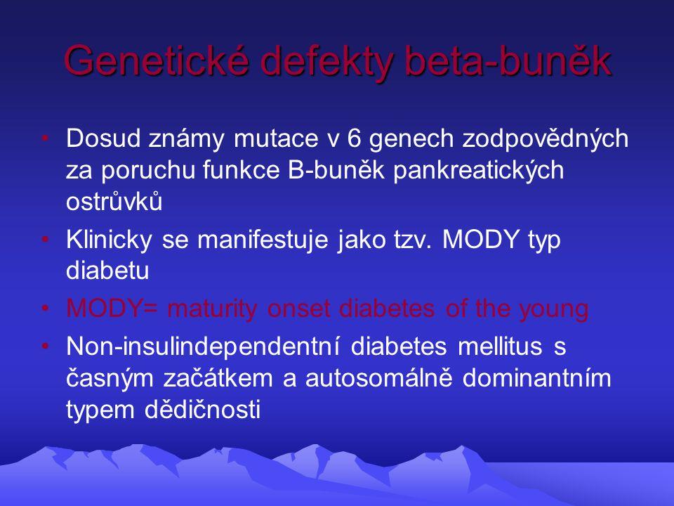 Genetické defekty beta-buněk Dosud známy mutace v 6 genech zodpovědných za poruchu funkce B-buněk pankreatických ostrůvků Klinicky se manifestuje jako tzv.