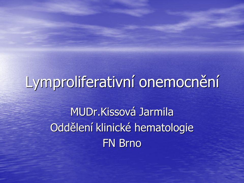 Lymproliferativní onemocnění MUDr.Kissová Jarmila Oddělení klinické hematologie FN Brno