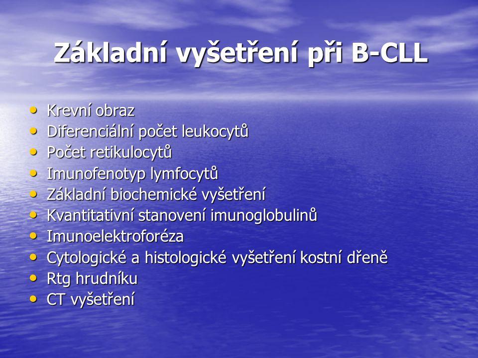 Základní vyšetření při B-CLL Základní vyšetření při B-CLL Krevní obraz Krevní obraz Diferenciální počet leukocytů Diferenciální počet leukocytů Počet