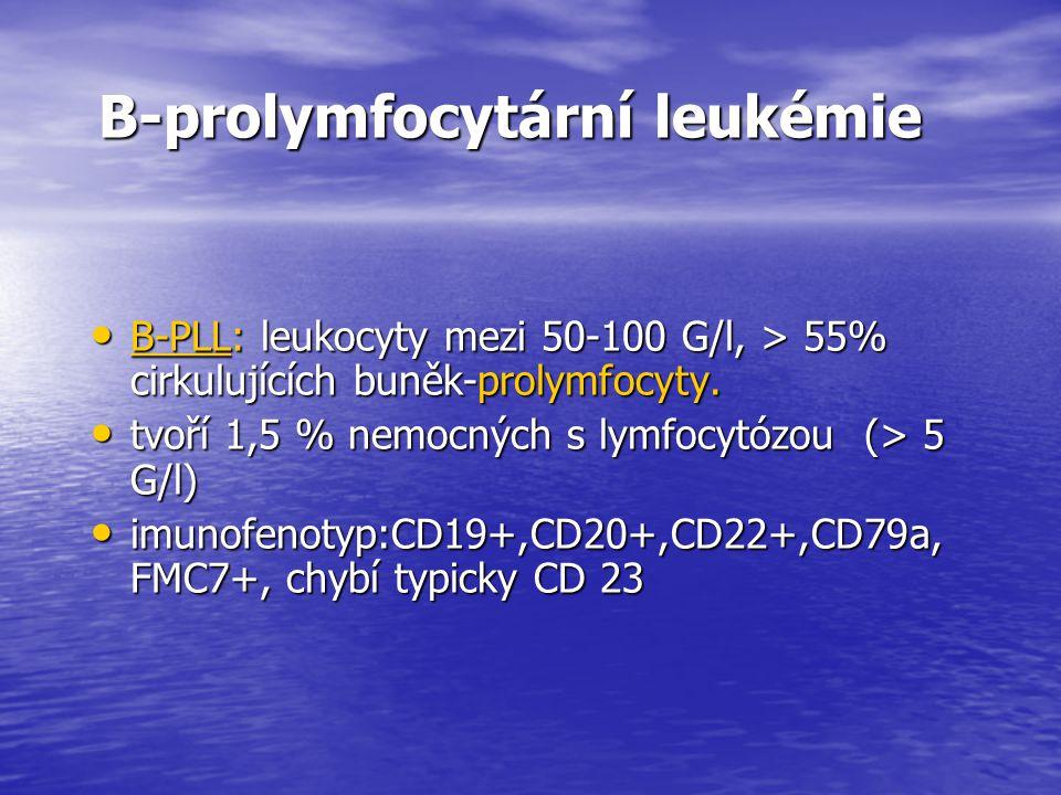 B-prolymfocytární leukémie B-prolymfocytární leukémie B-PLL: leukocyty mezi 50-100 G/l, > 55% cirkulujících buněk-prolymfocyty. B-PLL: leukocyty mezi
