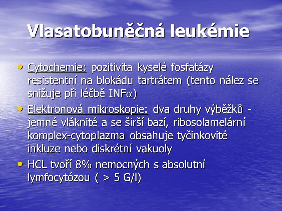 Vlasatobuněčná leukémie Vlasatobuněčná leukémie Cytochemie: pozitivita kyselé fosfatázy resistentní na blokádu tartrátem (tento nález se snižuje při l