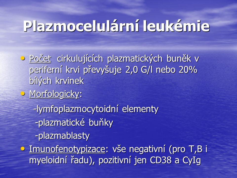 Plazmocelulární leukémie Plazmocelulární leukémie Počet cirkulujících plazmatických buněk v periferní krvi převyšuje 2,0 G/l nebo 20% bílých krvinek P