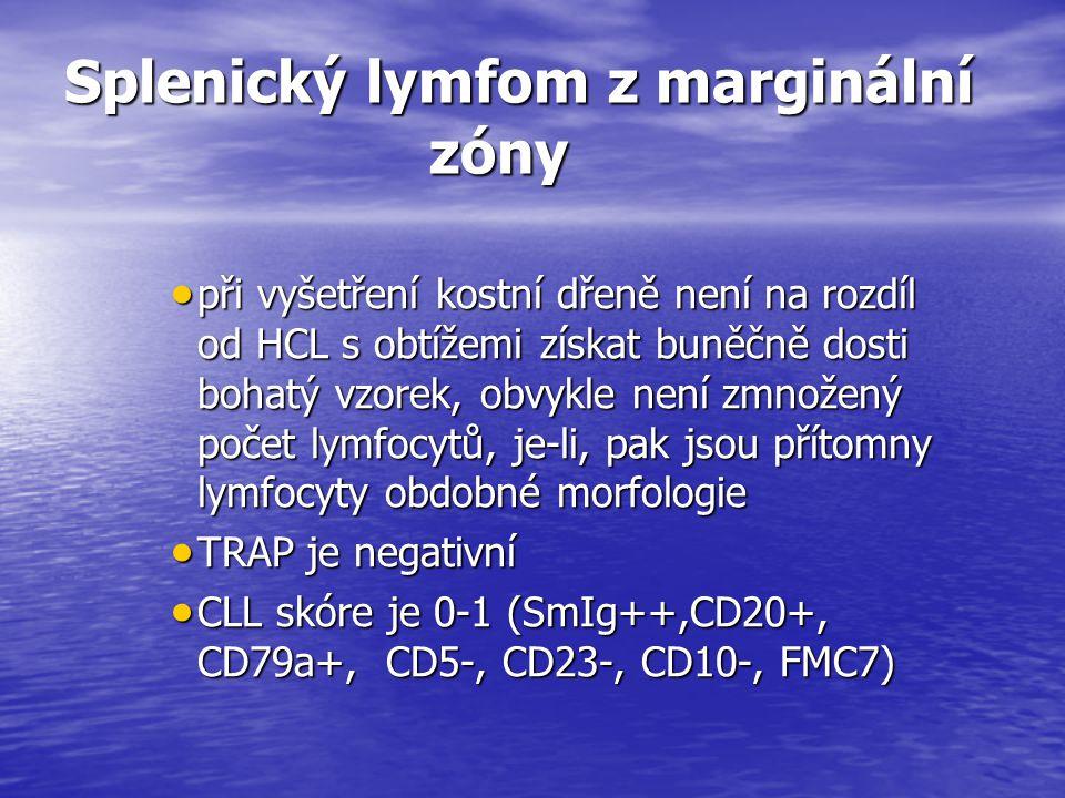 Splenický lymfom z marginální zóny  při vyšetření kostní dřeně není na rozdíl od HCL s obtížemi získat buněčně dosti bohatý vzorek, obvykle není zmno