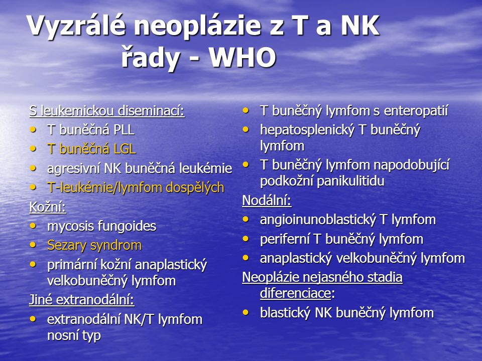 Vyzrálé neoplázie z T a NK řady - WHO S leukemickou diseminací: T buněčná PLL T buněčná PLL T buněčná LGL T buněčná LGL agresivní NK buněčná leukémie
