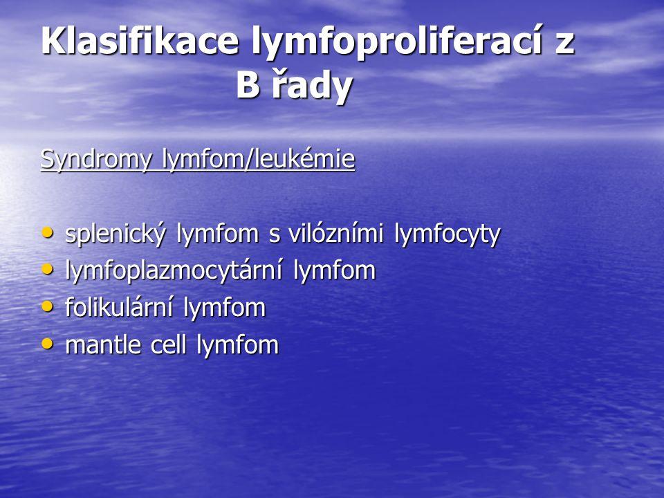 Klasifikace lymfoproliferací z B řady Syndromy lymfom/leukémie splenický lymfom s vilózními lymfocyty splenický lymfom s vilózními lymfocyty lymfoplaz