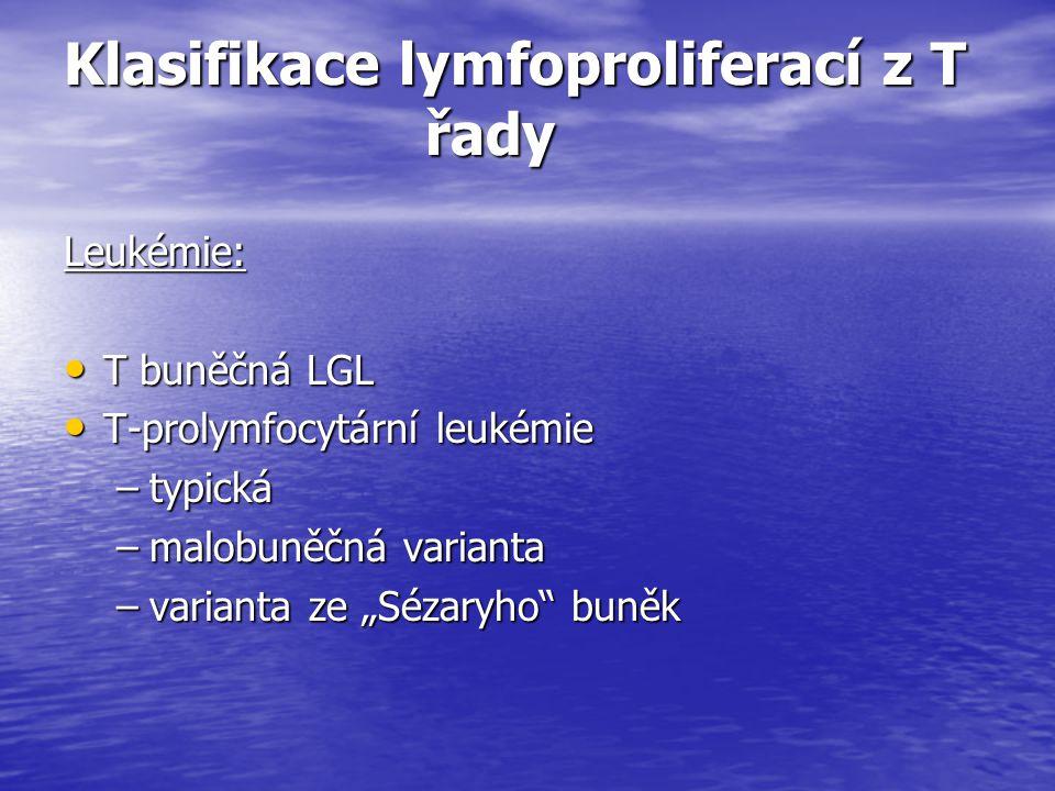 Klasifikace lymfoproliferací z T řady Leukémie: T buněčná LGL T buněčná LGL T-prolymfocytární leukémie T-prolymfocytární leukémie –typická –malobuněčn