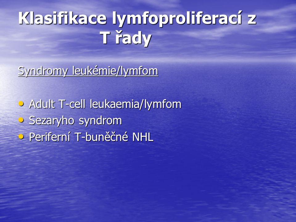 Klasifikace lymfoproliferací z T řady Syndromy leukémie/lymfom Adult T-cell leukaemia/lymfom Adult T-cell leukaemia/lymfom Sezaryho syndrom Sezaryho s