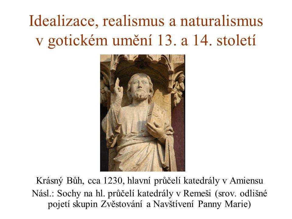 Idealizace, realismus a naturalismus v gotickém umění 13. a 14. století Krásný Bůh, cca 1230, hlavní průčelí katedrály v Amiensu Násl.: Sochy na hl. p