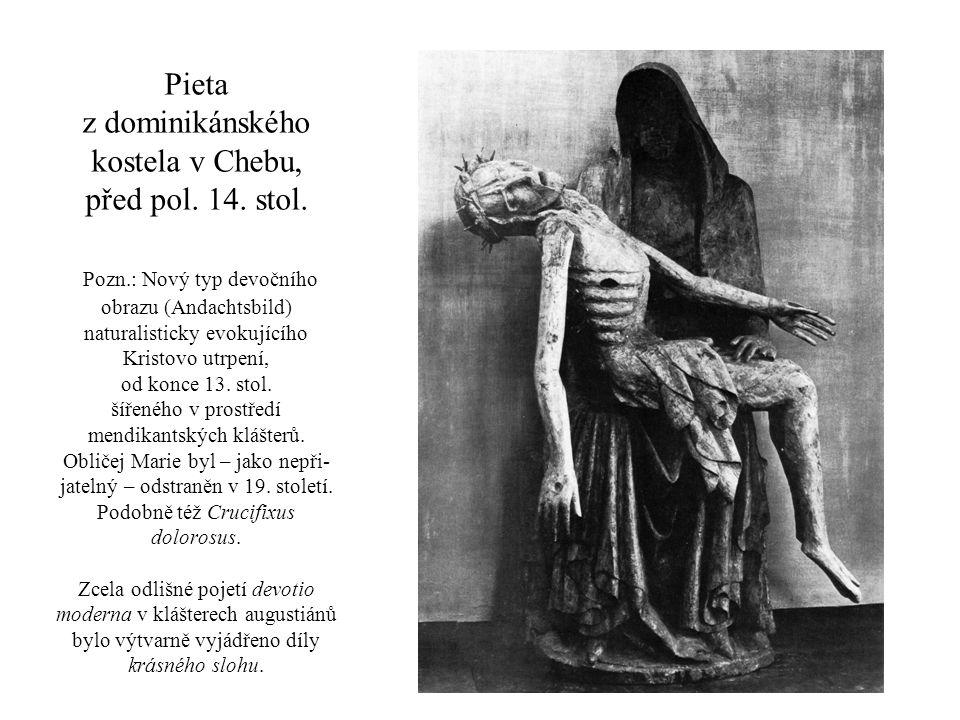 Pieta z dominikánského kostela v Chebu, před pol. 14. stol. Pozn.: Nový typ devočního obrazu (Andachtsbild) naturalisticky evokujícího Kristovo utrpen