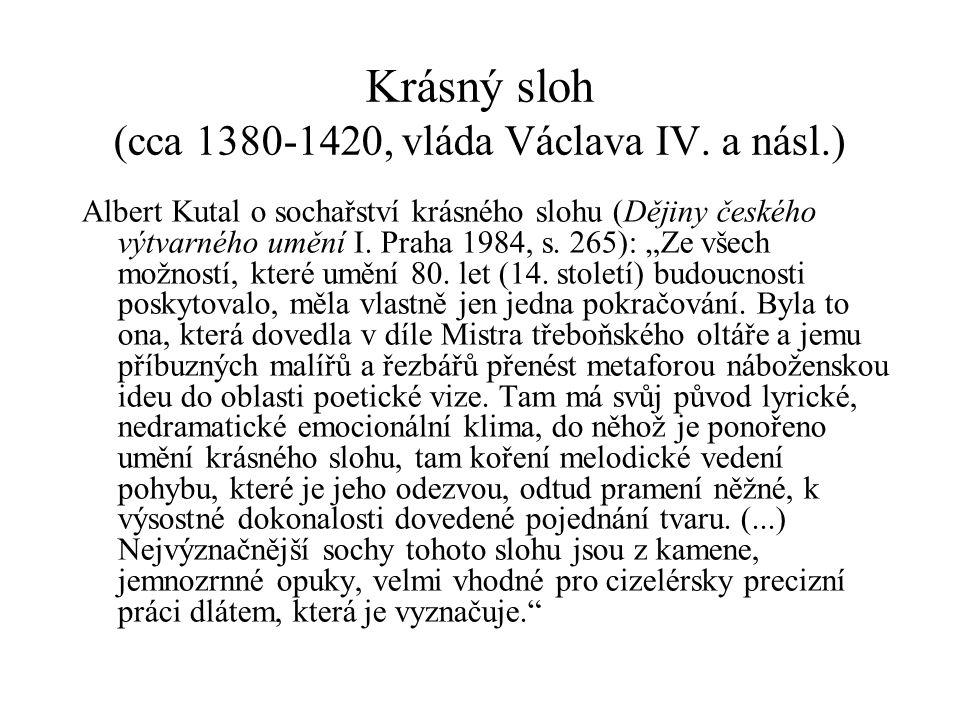Krásný sloh (cca 1380-1420, vláda Václava IV. a násl.) Albert Kutal o sochařství krásného slohu (Dějiny českého výtvarného umění I. Praha 1984, s. 265
