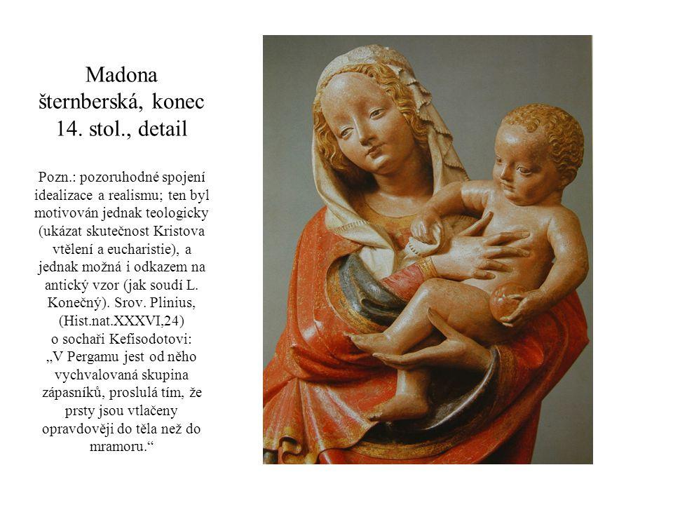 Madona šternberská, konec 14. stol., detail Pozn.: pozoruhodné spojení idealizace a realismu; ten byl motivován jednak teologicky (ukázat skutečnost K