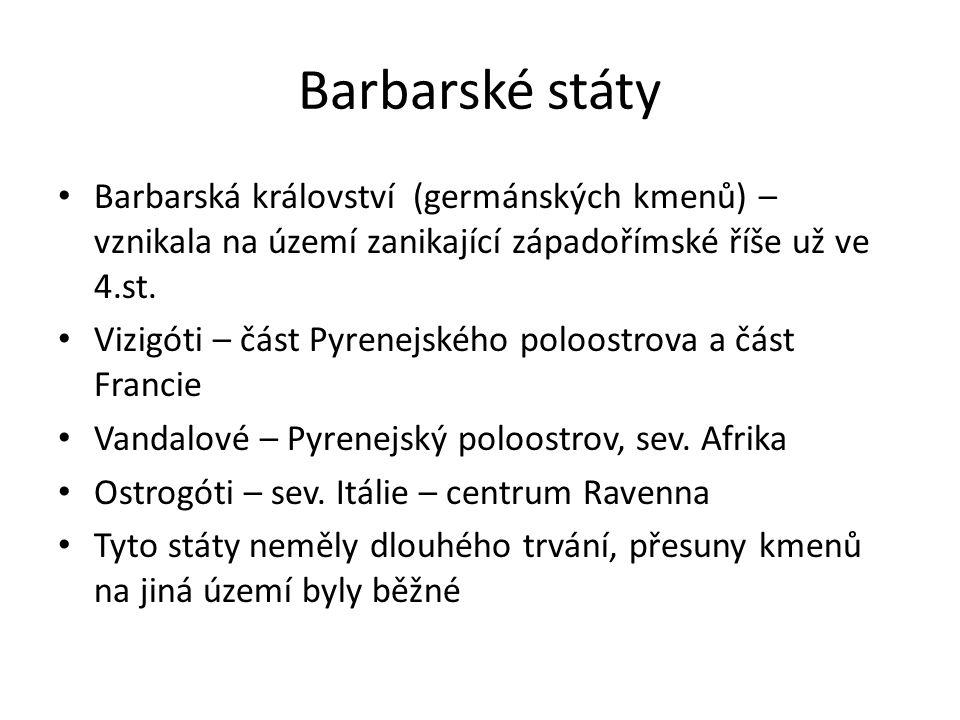 Barbarské státy Barbarská království (germánských kmenů) – vznikala na území zanikající západořímské říše už ve 4.st.