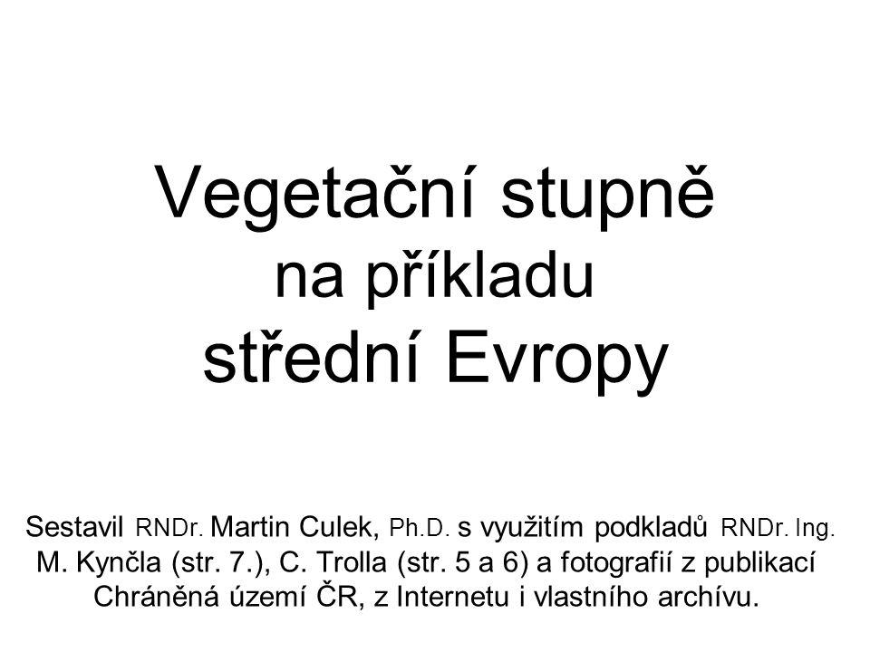 Vegetační stupně na příkladu střední Evropy Sestavil RNDr. Martin Culek, Ph.D. s využitím podkladů RNDr. Ing. M. Kynčla (str. 7.), C. Trolla (str. 5 a