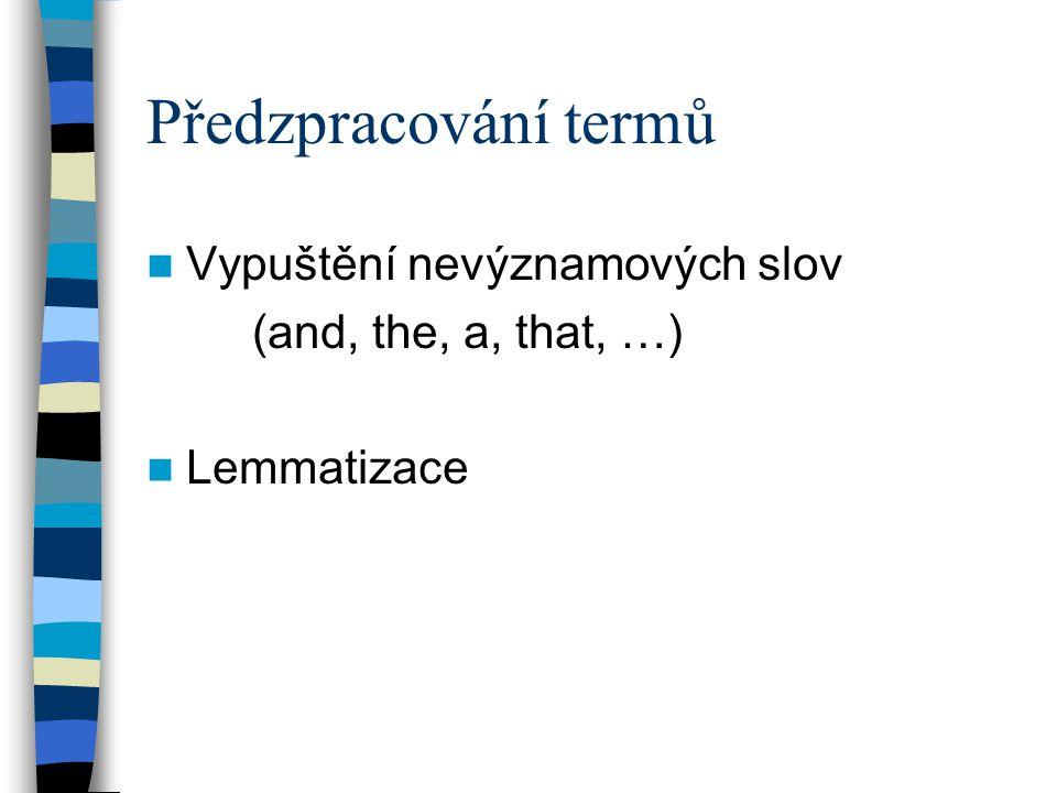 Předzpracování termů Vypuštění nevýznamových slov (and, the, a, that, …) Lemmatizace