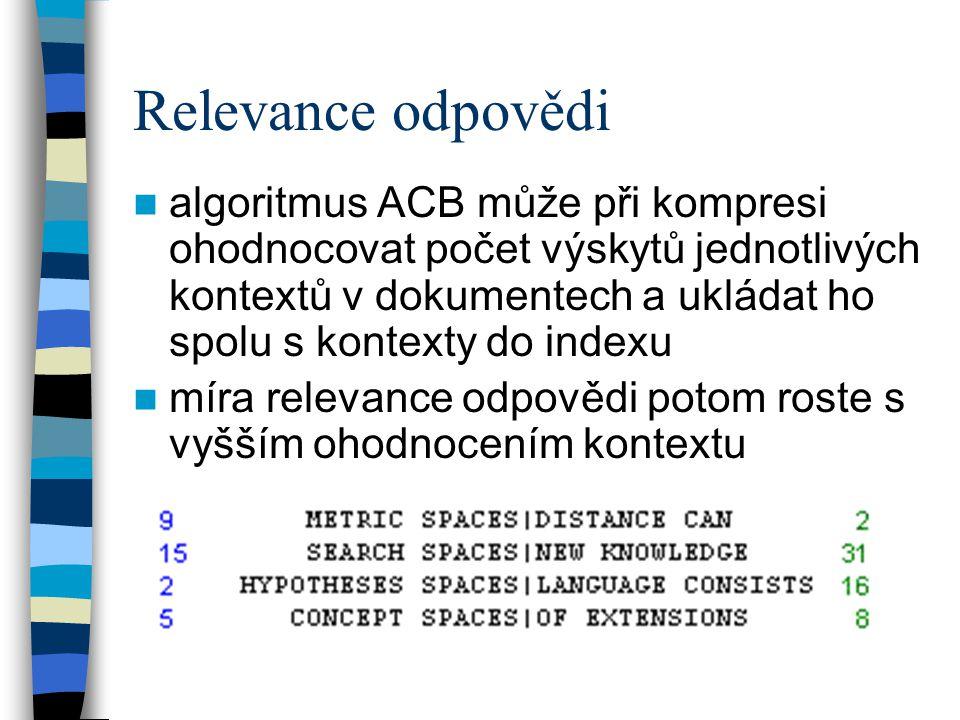 Relevance odpovědi algoritmus ACB může při kompresi ohodnocovat počet výskytů jednotlivých kontextů v dokumentech a ukládat ho spolu s kontexty do indexu míra relevance odpovědi potom roste s vyšším ohodnocením kontextu