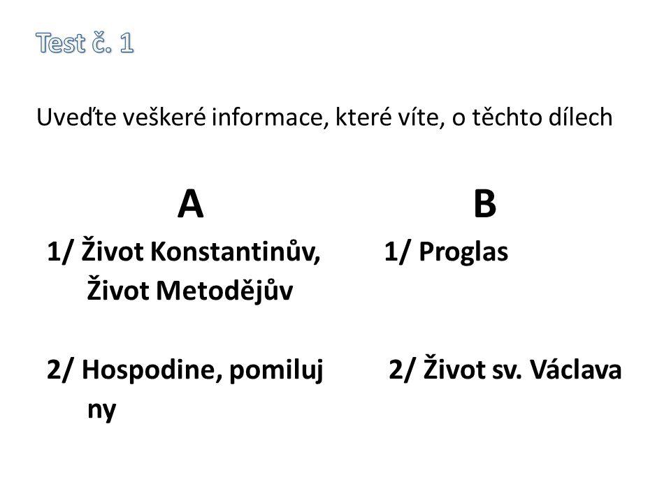A 1/ Život Konstantinův, Život Metodějův 2/ Hospodine, pomiluj ny B 1/ Proglas 2/ Život sv. Václava
