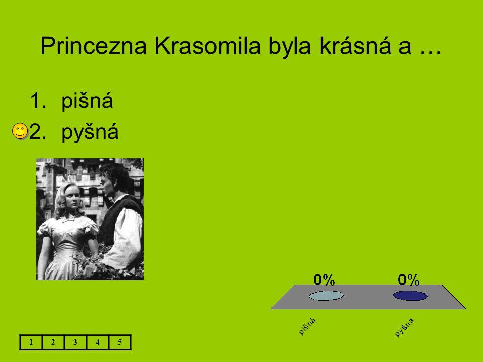 Princezna Krasomila byla krásná a … 12345 1.pišná 2.pyšná