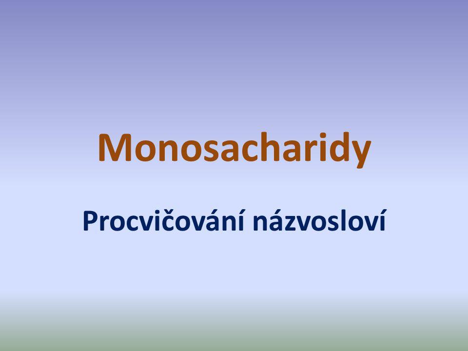 Úkoly U vybraných sloučenin určete: a)Typ vzorce (Fischerův x Haworthův) b)Počet uhlíků ve sloučenině (trióza, tetróza…atd.) c)Funkční skupinu (aldóza x ketóza) d)Formu monosacharidu (D x L), (α x β) e)Název sloučeniny