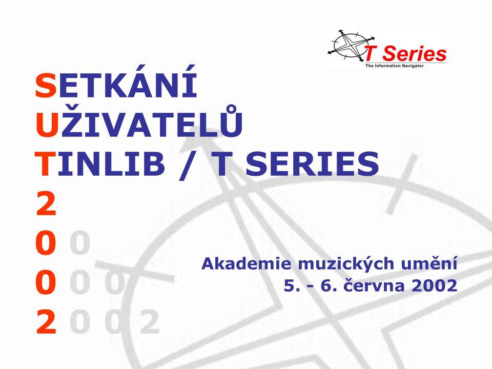 SETKÁNÍ UŽIVATELŮ TINLIB / T SERIES 2 0 0 0 0 2 0 0 2 Akademie muzických umění 5. - 6. června 2002