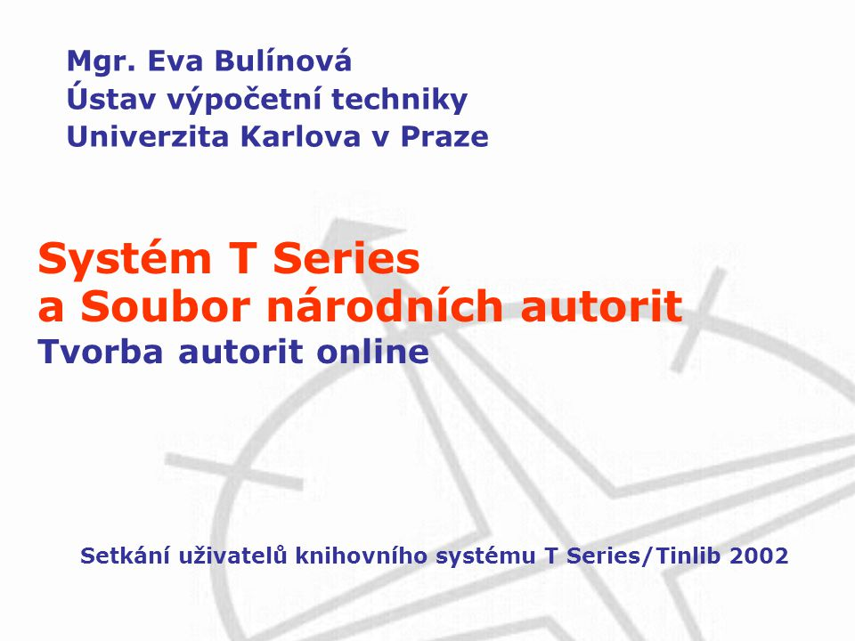Mgr. Eva Bulínová Ústav výpočetní techniky Univerzita Karlova v Praze Setkání uživatelů knihovního systému T Series/Tinlib 2002 Systém T Series a Soub