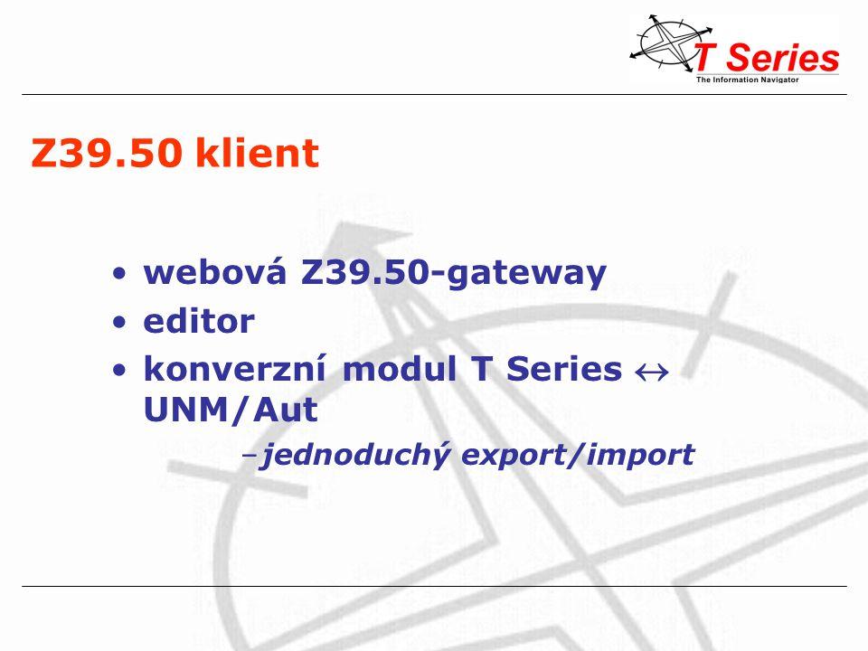 Z39.50 klient webová Z39.50-gateway editor konverzní modul T Series  UNM/Aut –jednoduchý export/import