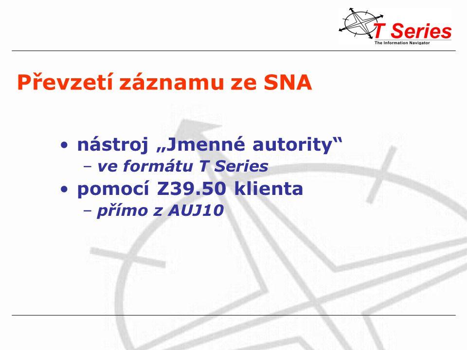 """Převzetí záznamu ze SNA nástroj """"Jmenné autority"""" –ve formátu T Series pomocí Z39.50 klienta –přímo z AUJ10"""