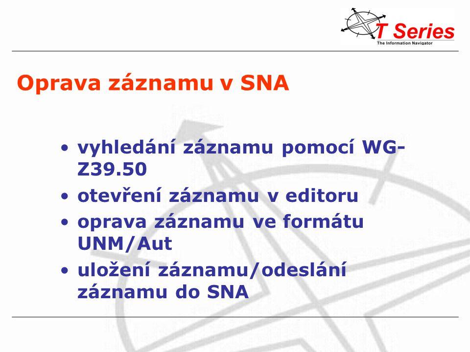 Oprava záznamu v SNA vyhledání záznamu pomocí WG- Z39.50 otevření záznamu v editoru oprava záznamu ve formátu UNM/Aut uložení záznamu/odeslání záznamu do SNA