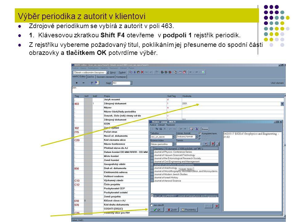 Výběr periodika z autorit v klientovi Zdrojové periodikum se vybírá z autorit v poli 463. 1. Klávesovou zkratkou Shift F4 otevřeme v podpoli 1 rejstří