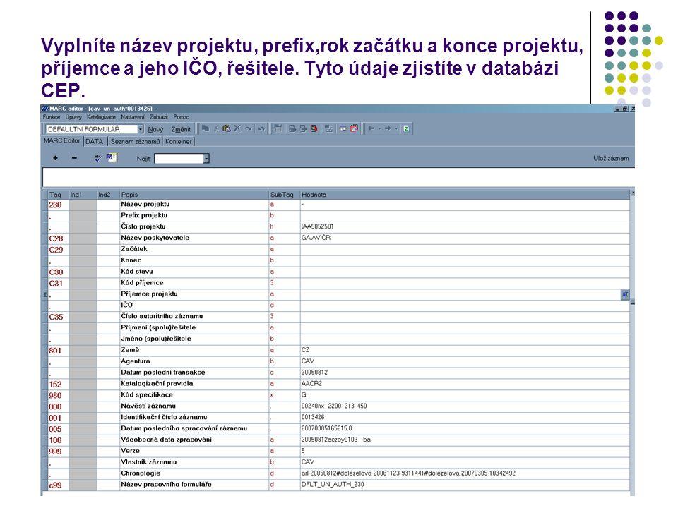 Vyplníte název projektu, prefix,rok začátku a konce projektu, příjemce a jeho IČO, řešitele. Tyto údaje zjistíte v databázi CEP.