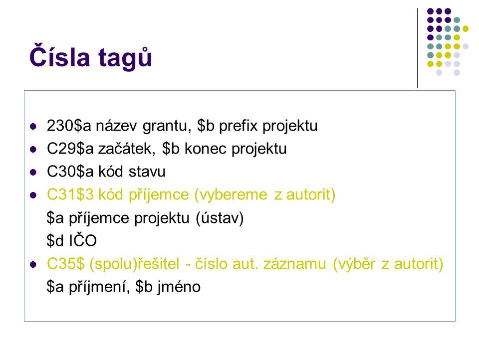 Čísla tagů 230$a název grantu, $b prefix projektu C29$a začátek, $b konec projektu C30$a kód stavu C31$3 kód příjemce (vybereme z autorit) $a příjemce