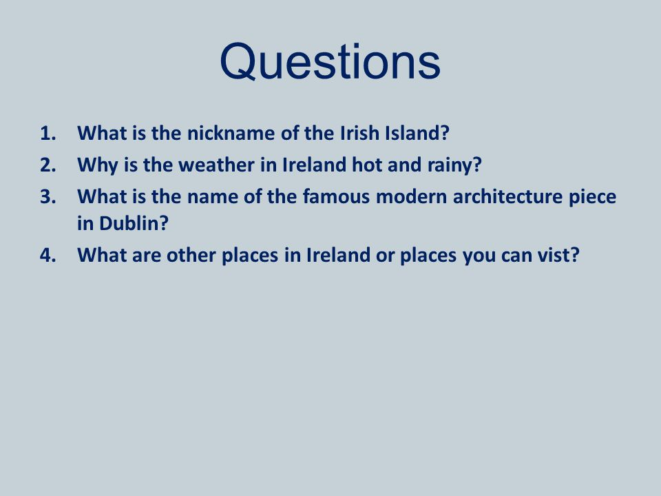 Questions 1.What is the nickname of the Irish Island.