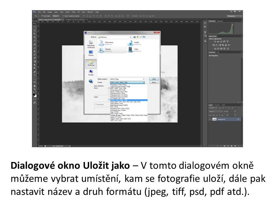 Dialogové okno Uložit jako – V tomto dialogovém okně můžeme vybrat umístění, kam se fotografie uloží, dále pak nastavit název a druh formátu (jpeg, tiff, psd, pdf atd.).