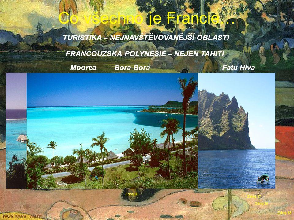 Co všechno je Francie… Zdroj: 43 TURISTIKA – NEJNAVŠTĚVOVANĚJŠÍ OBLASTI Zdroj:36 FRANCOUZSKÁ POLYNÉSIE – NEJEN TAHITI MooreaBora-Bora Zdroj: 37 Fatu Hiva Zdroj:38