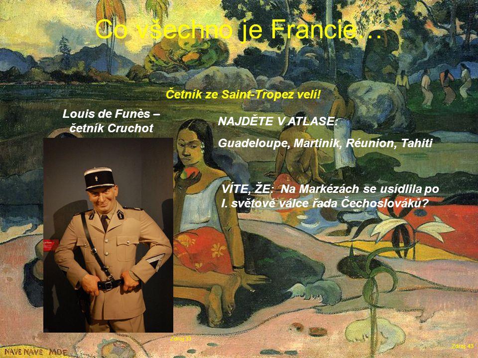 Co všechno je Francie… Zdroj: 43 Zdroj:33 Louis de Funès – četník Cruchot NAJDĚTE V ATLASE: Guadeloupe, Martinik, Réunion, Tahiti Četník ze Saint-Tropez velí.