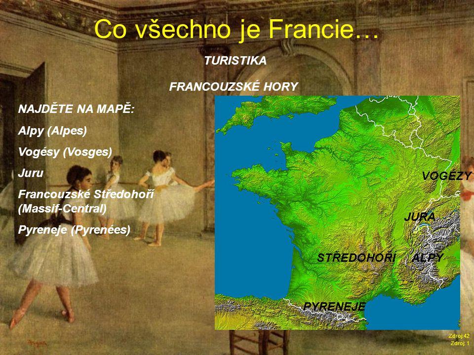 Co všechno je Francie… Zdroj: 1 TURISTIKA FRANCOUZSKÉ HORY NAJDĚTE NA MAPĚ: Alpy (Alpes) Vogésy (Vosges) Juru Francouzské Středohoří (Massif-Central) Pyreneje (Pyrenées) ALPY Zdroj:42 VOGÉZY JURA STŘEDOHOŘÍ PYRENEJE