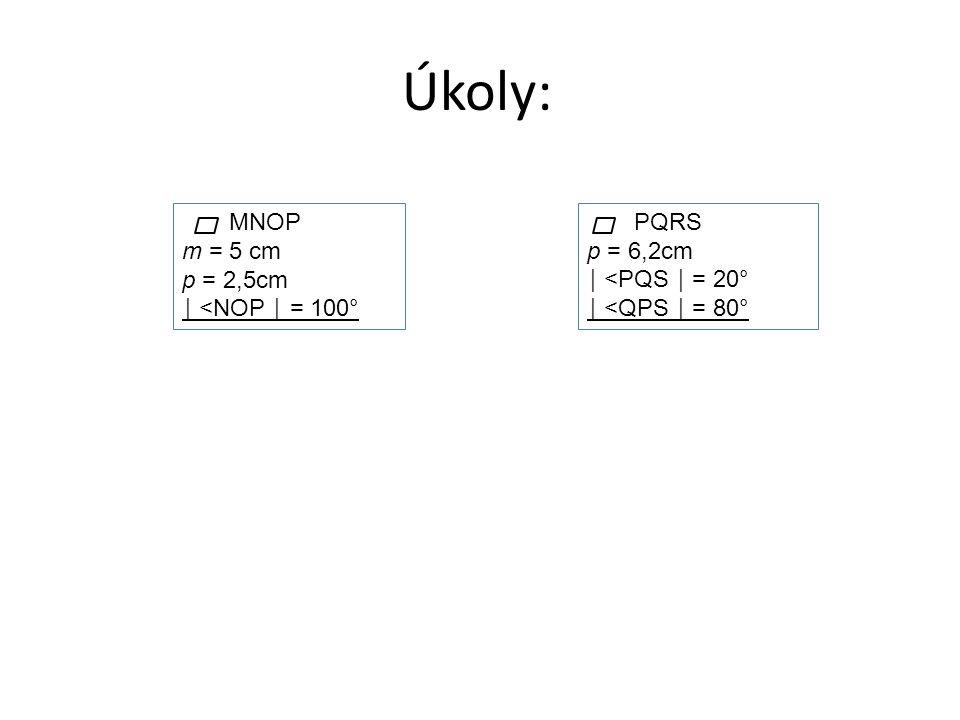 Úkoly: MNOP m = 5 cm p = 2,5cm │ <NOP │ = 100° PQRS p = 6,2cm │ <PQS │ = 20° │ <QPS │ = 80°