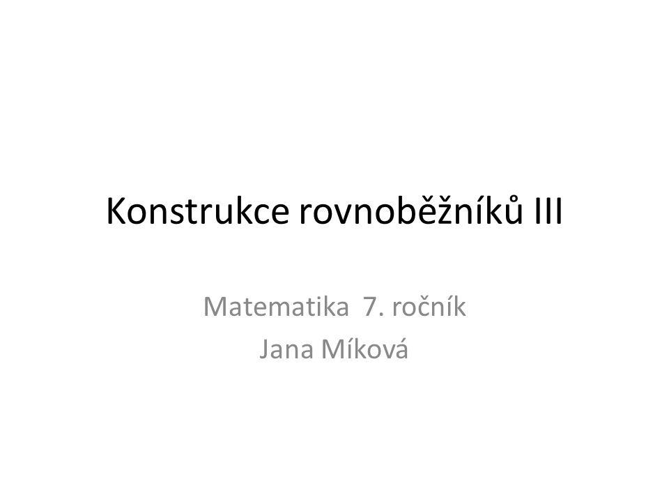 Konstrukce rovnoběžníků III Matematika 7. ročník Jana Míková