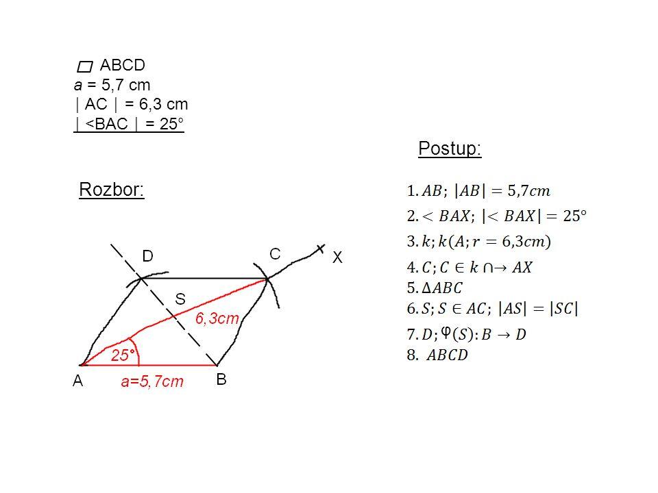 ABCD a = 5,7 cm │ AC │ = 6,3 cm │ <BAC │ = 25° Rozbor: Postup: φ