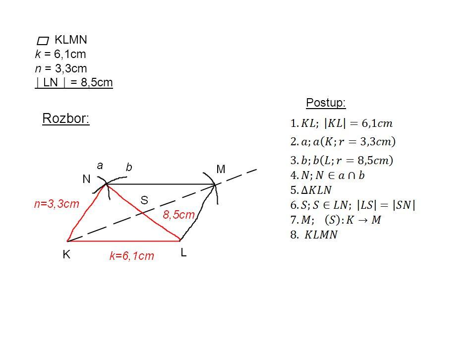 KLMN k = 6,1cm n = 3,3cm │ LN │ = 8,5cm Rozbor: Postup: