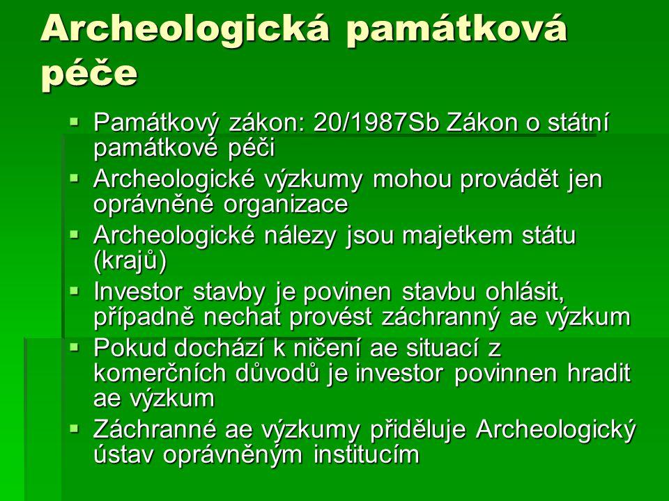 Archeologická památková péče  Památkový zákon: 20/1987Sb Zákon o státní památkové péči  Archeologické výzkumy mohou provádět jen oprávněné organizac