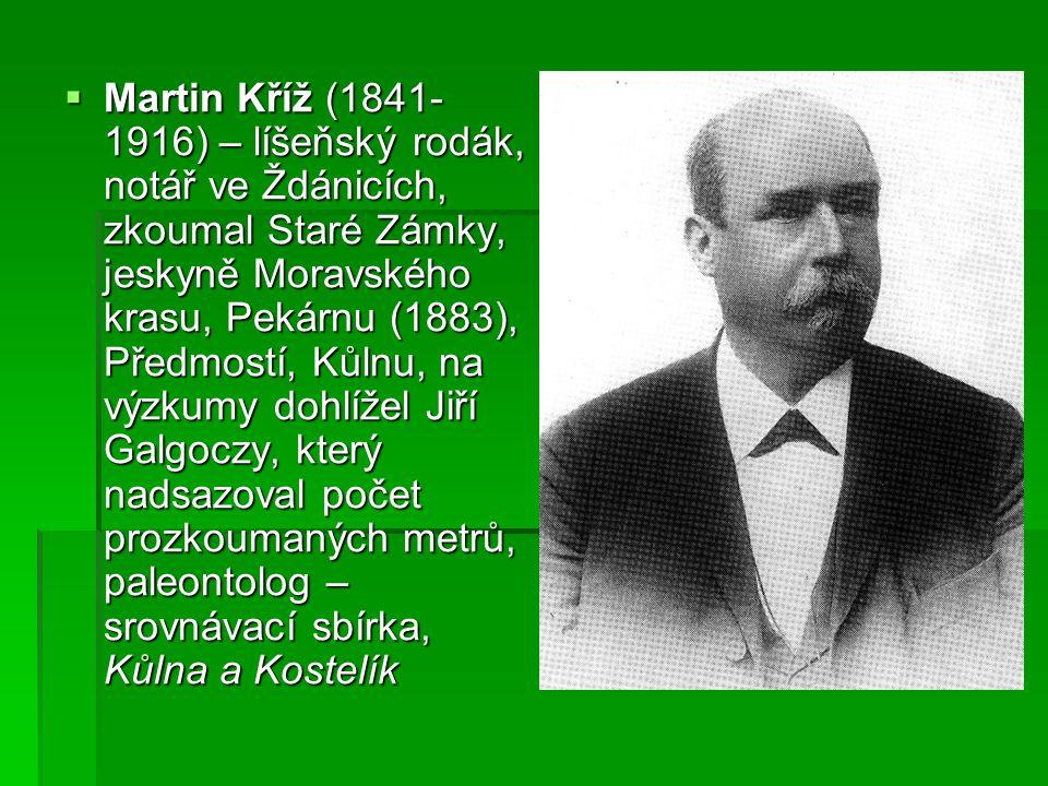  Martin Kříž (1841- 1916) – líšeňský rodák, notář ve Ždánicích, zkoumal Staré Zámky, jeskyně Moravského krasu, Pekárnu (1883), Předmostí, Kůlnu, na v