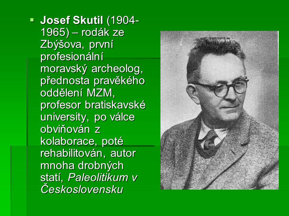  Josef Skutil (1904- 1965) – rodák ze Zbýšova, první profesionální moravský archeolog, přednosta pravěkého oddělení MZM, profesor bratiskavské univer