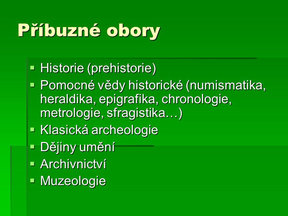 Příbuzné obory  Historie (prehistorie)  Pomocné vědy historické (numismatika, heraldika, epigrafika, chronologie, metrologie, sfragistika…)  Klasic
