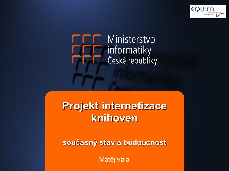 Projekt internetizace knihoven současný stav a budoucnost Matěj Vala