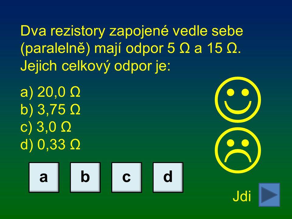 Dva rezistory zapojené vedle sebe (paralelně) mají odpor 5 Ω a 15 Ω.
